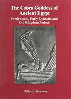 The Cobra Goddess of Ancient Egypt: Predynastic, Early Dynastic and Old Kingdom Periods (Japanese Studies (Kegan))