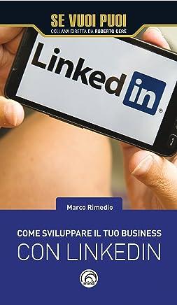 Come sviluppare il tuo business con LinkedIn (Se vuoi puoi)