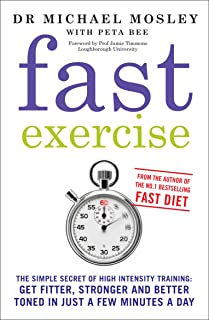 Fast Exercise: The simple secret of high intensity training: get fitter, stronger and better toned in just a few minutes a...