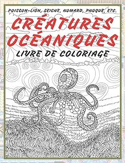 Créatures océaniques - Livre de coloriage - Poisson-lion, seiche, homard, phoque, etc. (French Edition)