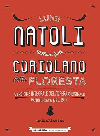 Coriolano della Floresta: Versione integrale dellopera originale pubblicata nel 1914