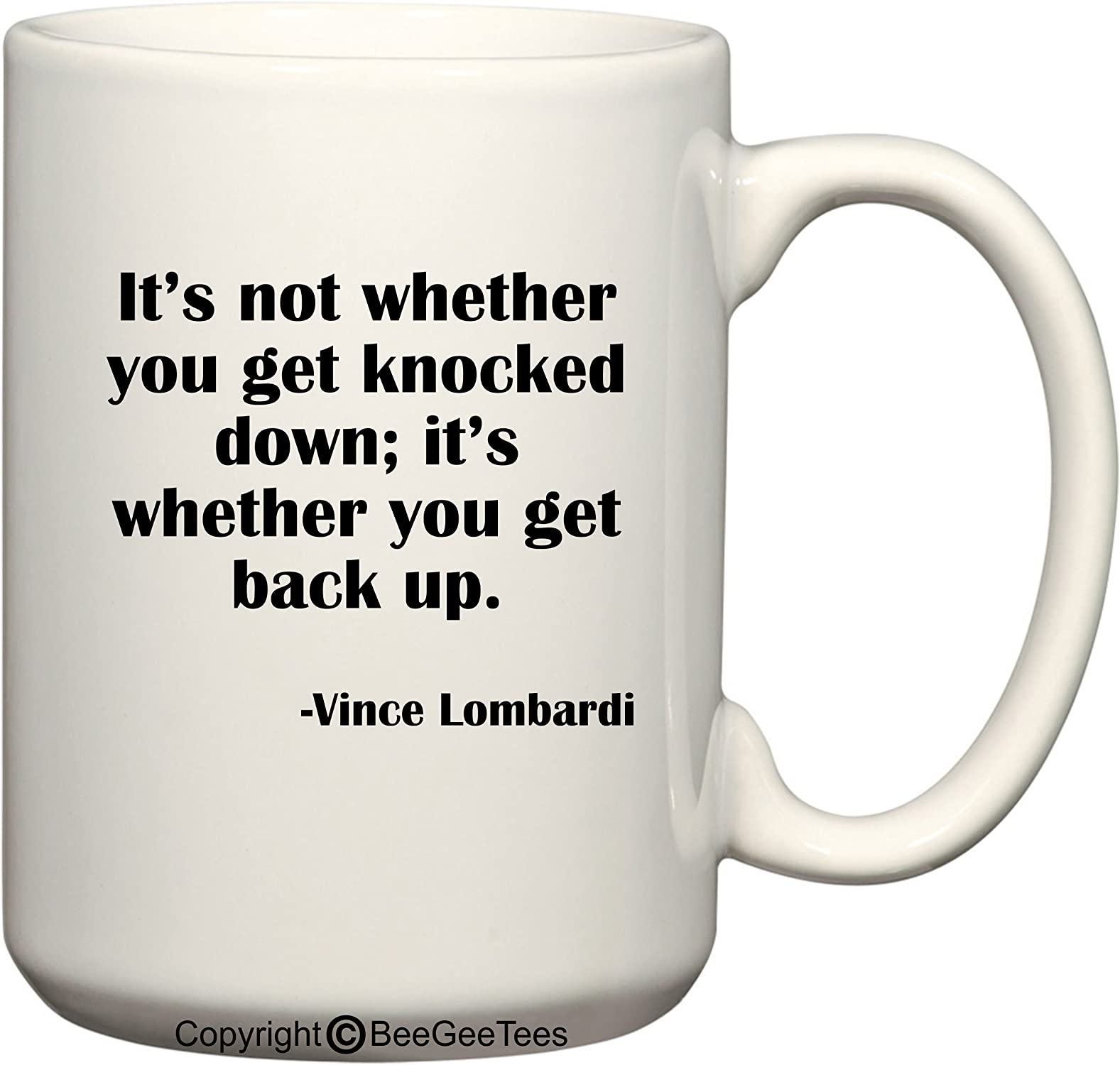 It's not whether you get knocked down; it's whether you get back up. - Vince Lombardi Coffee or Tea Cup 15 oz Gift Mug by BeeGeeTees
