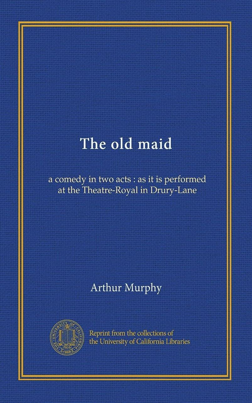 証明せがむ臭いThe old maid: a comedy in two acts : as it is performed at the Theatre-Royal in Drury-Lane