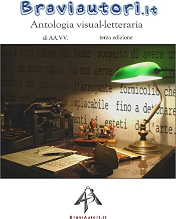 Antologia visual-letteraria (Volume tre) (Antologia visual-letteraria BraviAutori.it Vol. 3)
