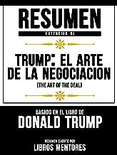 Resumen Extendido De Trump: El Arte De La Negociación (The Art Of The Deal) Basado En El Libro De Donald Trump (Spanish Edition)