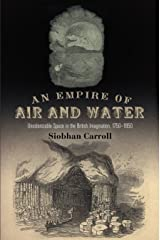 An Empire of Air and Water: Uncolonizable Space in the British Imagination, 1750-1850 Kindle Edition