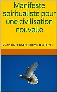 Manifeste spiritualiste pour une civilisation nouvelle: S'unir pour sauver l'Homme et la Terre ! (French Edition)