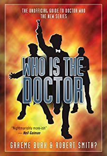 Who Is the Doctor: The Unofficial Guide to Doctor Who: The New Series (Who Is the Doctor Series Book 1)