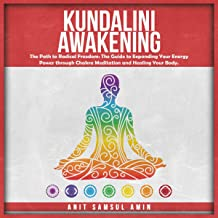 Kundalini Awakening: The Path to Radical Freedom: The Guide to Expanding Your Energy Power Through Chakra Meditation and H...