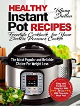 Healthy Instant Pot Recipes: Freestyle Cookbook for Your Electric Pressure Cooker. The Most Popular and Reliable Choice For Weight Loss. Easy and Foolproof Program With 21-Day WW Freestyle Meal Plan