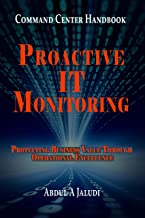 Command Center Handbook: Proactive IT Monitoring: Protecting Business Value Through Operational Excellence