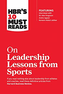 HBR's 10 Must Reads on Leadership Lessons from Sports (featuring interviews with Sir Alex Ferguson, Kareem Abdul-Jabbar, A...