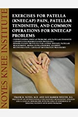 Exercises for Patella (Kneecap) Pain, Patellar Tendinitis, and Common Operations for Kneecap Problems Kindle Edition