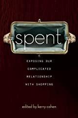 Spent: Exposing Our Complicated Relationship with Shopping Kindle Edition