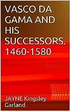 VASCO DA GAMA AND  HIS SUCCESSORS.  1460-1580