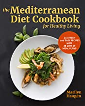 The Mediterranean Diet Cookbook for Healthy Living: 115 Fresh and Easy Recipes with 28 Days of Meal Plans