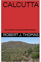 CALCUTTA: One-Hundredth in a Series of Jess Williams Westerns (A Jess Williams Western Book 100) Kindle Edition