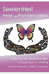 Seelenheil, Heile dein Familiensystem: Systemische Verstrickungen und Möglichkeiten zur Lösung Kindle Ausgabe