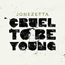 jonezetta cruel to be young