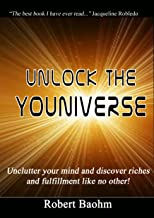 Unlock the Youniverse: Unclutter your mind and discover fulfillment and riches like no other!