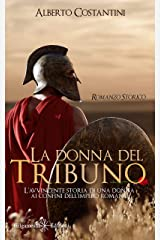 La donna del tribuno : L'avvincente storia di una donna ai confini dell'Impero Romano (ANUNNAKI - Narrativa Vol. 138) Formato Kindle
