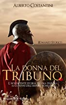 Scaricare Libri La donna del tribuno : L'avvincente storia di una donna ai confini dell'Impero Romano (ANUNNAKI - Narrativa Vol. 138) PDF