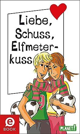 Liebe, Schuss, Elfmeterkuss: aus der Reihe Freche Mädchen – freche Bücher! (German Edition)