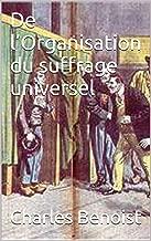 De l'Organisation du suffrage universel (French Edition)