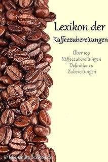 Lexikon der Kaffeezubereitungen: Zubereitung von Kaffeespezialitäten (Lebensmittellexikon Edition 1) (German Edition)