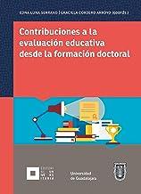 Contribuciones a la evaluación educativa desde la formación doctoral (Spanish Edition)