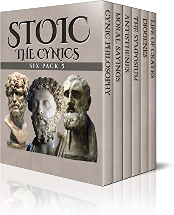 Stoic Six Pack 5 – The Cynics: An Introduction to Cynic Philosophy, The Moral Sayings of Publius Syrus, Life of Antisthenes, The Symposium (Book IV), Life ... of Crates (Illustrated) (English Edition)