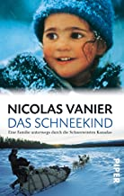 Das Schneekind: Eine Familie unterwegs durch die Schneewüsten Kanadas (German Edition)