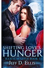 Shifting Love's Hunger: Steamy Vampire Paranormal Romance (Illicit Seattle Book 3) Kindle Edition