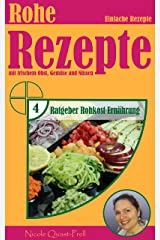 Rohe Rezepte: Einfache Rezepte mit frischem Obst, Gemüse und Nüssen (Ratgeber Rohkost Ernährung 4) Kindle Ausgabe