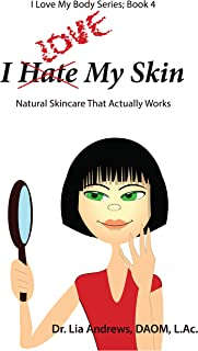 I Love My Skin: Natural Skincare That Actually Works! (I Love My Body Series Book 4)