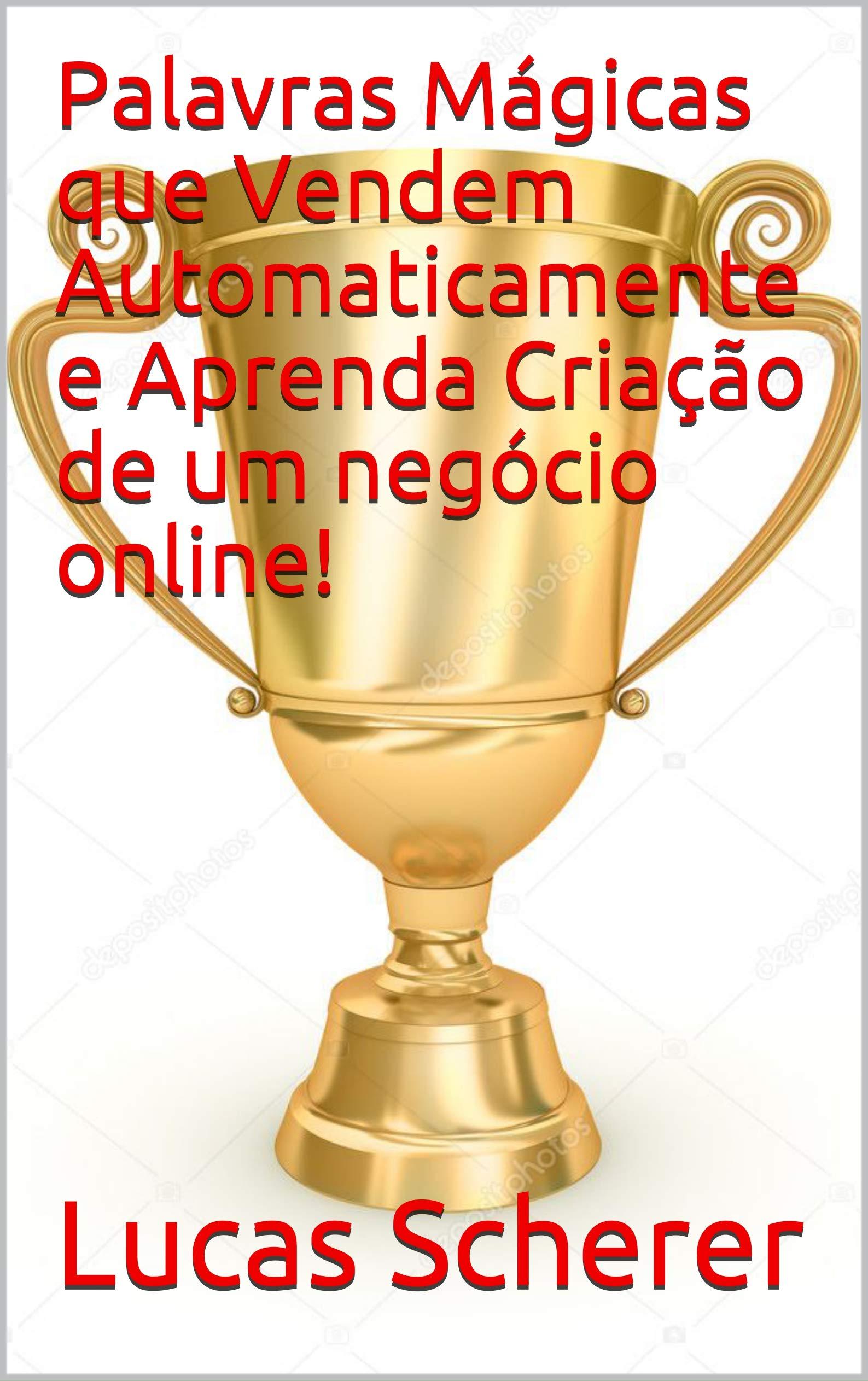 Palavras Mágicas que Vendem Automaticamente e Aprenda Criação de um negócio online! (Portuguese Edition)
