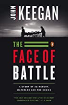The Face Of Battle: A Study of Agincourt, Waterloo and the Somme PDF