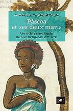Livres Páscoa et ses deux maris : Vie d'une esclave entre Angola, Brésil et Portugal au XVIIe siècle PDF