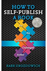 How to Self-Publish a Book: For the Technology Challenged Author Kindle Edition