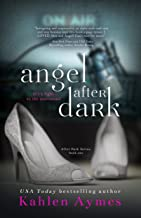 Angel After Dark, The After Dark Series, #1: A Sexy Billionaire, Enemies to Lovers, Contemporary Romantic Suspense!