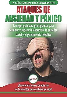 Ataques de Ansiedad y Pánico: La mejor guía para principiantes para terminar y superar la depresión, la ansiedad social y el pensamiento negativo (Spanish Edition)