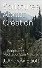 Scriptures About Creation: 35 Scriptural Meditations on Nature