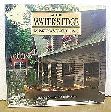 At The Water's Edge Muskoka's Boathouses with John de Visser & Judy Ross HB/DJ