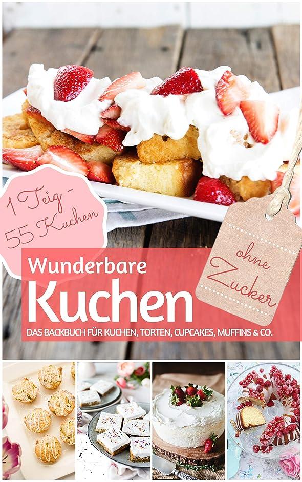 札入れ講義許すWunderbare Kuchen ohne Zucker: Das Backbuch für Kuchen, Torten, Cupcakes, Muffins & Co.: 1 Rührteig – 55 k?stliche Kuchen ohne Zucker (REZEPTBUCH BACKEN OHNE ZUCKER 6) (German Edition)
