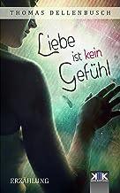 Liebe ist kein Gefühl (German Edition)