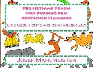 Der seltsame Traum von Posinko dem deutschen Flamingo (German Edition)