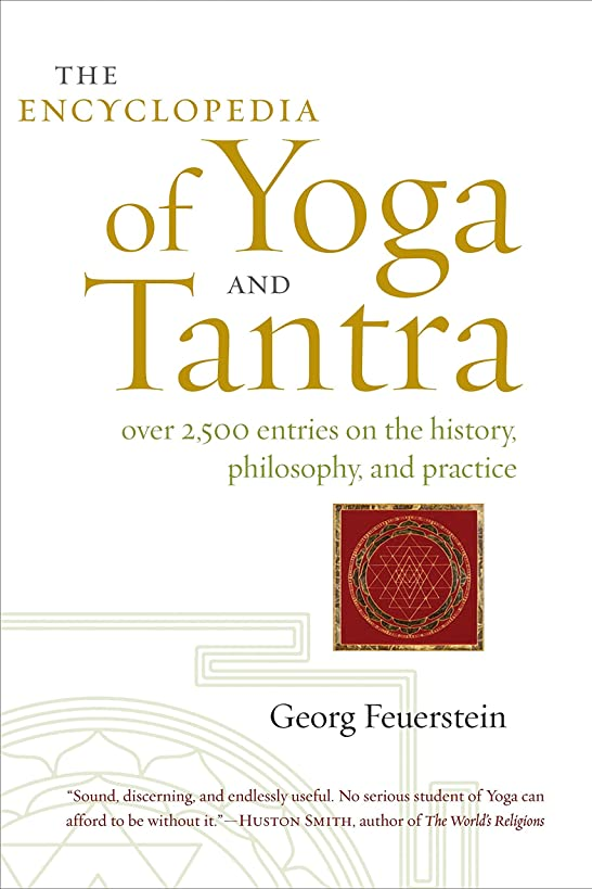The Encyclopedia of Yoga and Tantra: Over 2,500 Entries on the History, Philosophy, and Practice