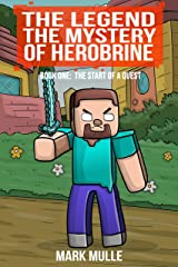 The Legend: The Mystery of Herobrine: Book 1 - The Start of a Quest (An Unofficial Minecraft Book for Kids Age 9-12) Kindle Edition
