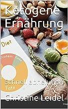 Ketogene Ernährung: Schnell abnehmen (Wie kann ich schnell mit Ketogener Ernährung  abnehmen 1) (German Edition)
