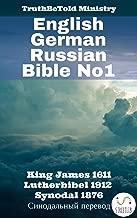 English German Russian Bible No1: King James 1611 - Lutherbibel 1912 - Synodal 1876 - Синодальный перевод (Parallel Bible Halseth Book 11)